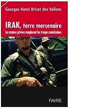 Irak, terre mercenaire : Les armées privées remplacent les troupes américaines par Georges-Henri Bricet des Vallons