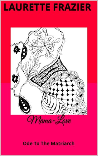 Amazon com: Mama-Love: Ode To The Matriarch eBook: Laurette