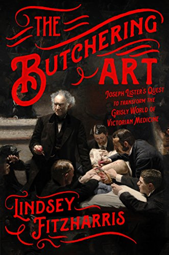 Pdf Medical Books The Butchering Art: Joseph Lister's Quest to Transform the Grisly World of Victorian Medicine