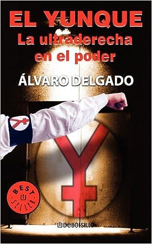 El Yunque. La Ultraderecha En El Poder (Best Seller): Amazon.es: Delgado,  Alvaro: Libros