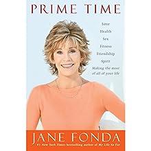 Prime Time: Love, Health, Sex, Fitness, Friendship, Spirit - Making the Most of All of Your Life   Livre audio Auteur(s) : Jane Fonda Narrateur(s) : Jane Fonda
