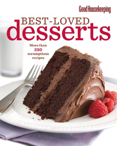 Search : Good Housekeeping Best-Loved Desserts: More Than 250 Scrumptious Recipes
