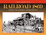 Railroad 1869: Along the Historic Union Pacific