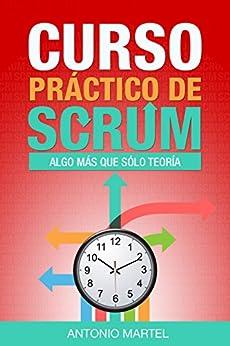 Curso práctico de Scrum: Algo más que sólo teoría (Aprender a ser mejor gestor de proyectos nº 3) de [Martel, Antonio]