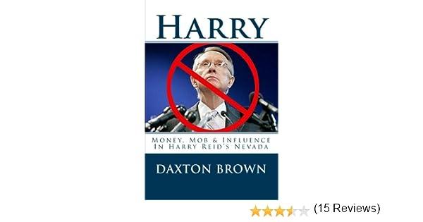 Harry: Money, Mob & Influence In Harry Reid's Nevada: Daxton Brown ...