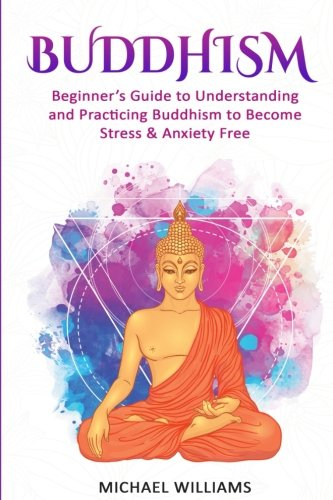 Buddhism-Beginners-Guide-to-Understanding-Practicing-Buddhism-to-Become-Stress-and-Anxiety-Free-Buddhism-Mindfulness-Meditation-Buddhism-For-Beginners