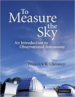 Book To Measure the Sky: An Introduction to Observational Astronomy 1st (first) Edition by Chromey, Frederick R. published by Cambridge University Press (2010)