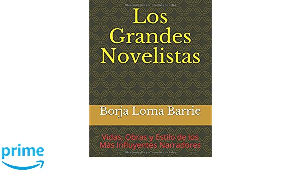 Los Grandes Novelistas: Vidas, Obras y Estilo de los Más Influyentes Narradores (Spanish Edition): Borja Loma Barrie: 9781549628399: Amazon.com: Books