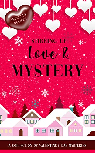 Stirring Up Love and Mystery: A Valentine's Day Mystery Collection by [Damore, Stephanie, St. James, Jenna, Mallory, Ava, Waller, K.M., Stapleton, Rachael, Ridder Aspen, Carolyn, Hudson, Loraine, Cheever, Sam, Allen, Gretchen, Boyles, Susan]