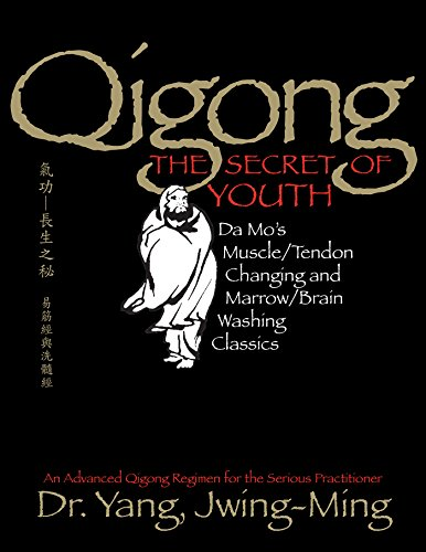 Qigong, The Secret of Youth: Da Mo's Muscle/Tendon Changing and Marrow/Brain Washing Classics