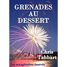 Grenades au dessert. (Les sexagénaires énervés 3) (French Edition)