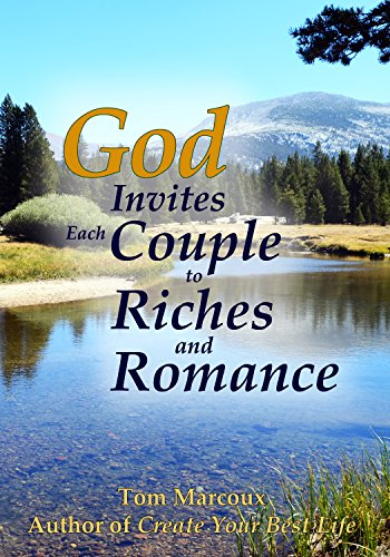 God Invites Each Couple to Riches and Romance: 7 Secrets to Wealth, Romance and Anything You Want