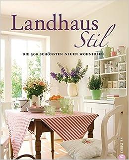 Landhausstil: Die 500 Schönsten Neuen Wohnideen: Amazon.de: Susanne  Helmold: Bücher