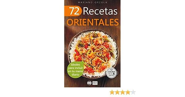 72 RECETAS ORIENTALES: Ideales para incluir en tu menú diario (Colección Cocina Fácil & Práctica nº 44) eBook: Mariano Orzola: Amazon.es: Tienda Kindle