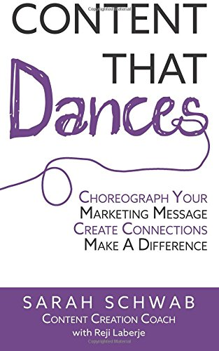 Content That Dances: Choreograph Your Marketing Message - Create Connections  - Make A Difference