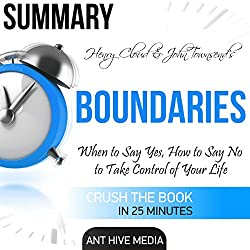 Summary Henry Cloud & John Townsend's Boundaries: When to Say Yes, How to Say No to Take Control of Your Life