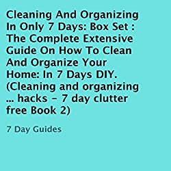 Cleaning and Organizing in Only 7 Days: Box Set