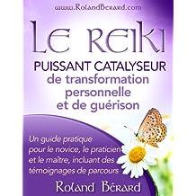 Le Reiki - Puissant catalyseur pour la transformation personnelle et la guérison (French Edition)
