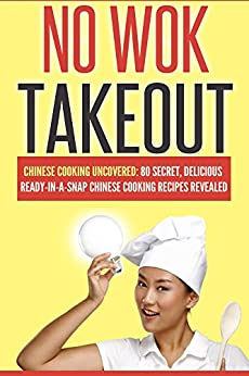 Chinese Cooking: No Wok Takeout! 80 Amazingly Delicious 3 Steps Or Less Chinese Recipes Revealed (Chinese Cookbook, Cooking For One) (cookbook for beginners, ... meals cookbook, easy meals for one 2) by [Love, Victoria]
