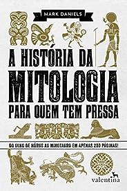 A história da mitologia para quem tem pressa: Do Olho de Hórus ao Minotauro em apenas 200 páginas! (Série Para