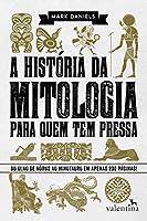 A história da mitologia para quem tem pressa: Do Olho de Hórus ao Minotauro em apenas 200 páginas! (Série Para quem Tem...