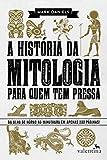 capa de A História da Mitologia Para Quem Tem Pressa