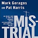 Mistrial: An Inside Look at How the Criminal Justice System Works...and Sometimes Doesn't Audiobook by Mark Geragos, Pat Harris Narrated by Mike Dawson