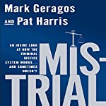 Mistrial: An Inside Look at How the Criminal Justice System Works...and Sometimes Doesn't | Mark Geragos,Pat Harris