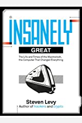 Insanely Great: The Life and Times of Macintosh, the Computer that changed Everything Kindle Edition