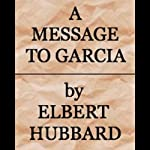 A Message to Garcia | Elbert Hubbard