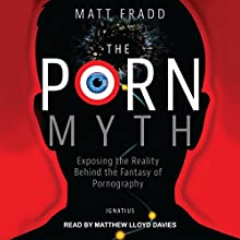 The Porn Myth: Exposing the Reality Behind the Fantasy of Pornography Audiobook by Matt Fradd Narrated by Matthew Lloyd Davies