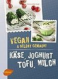 Käse, Joghurt, Tofu, Milch. Vegan und selbstgemacht