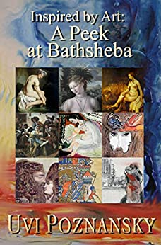 Inspired by Art: A Peek at Bathsheba (The David Chronicles Book 7) by [Poznansky, Uvi]