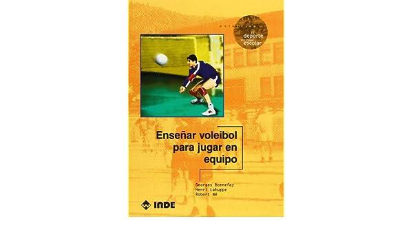 Ensenar Voleibol Para Jugar En Equipo (Spanish Edition): Georges Bonnefoy, Henri Lahuppe, Robert Ne: 9788495114150: Amazon.com: Books