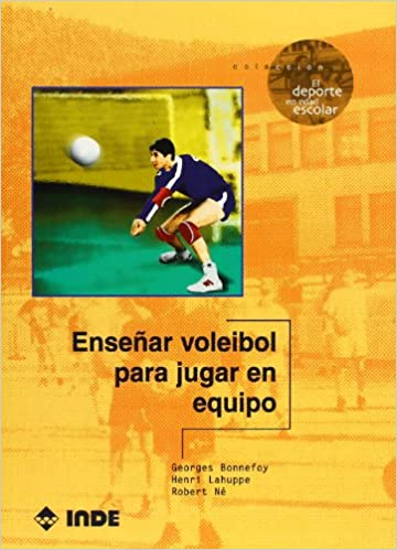 Ensenar Voleibol Para Jugar En Equipo (Spanish Edition): Georges Bonnefoy, Henri Lahuppe, Robert Ne: 9788495114150: Amazon.com: Books