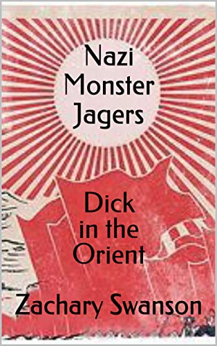 #freebooks – FREE Sci-fi Buddy Comedy – Nazi Monster Jagers: Dick in the Orient