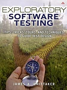 Exploratory Software Testing: Tips, Tricks, Tours, and Techniques to Guide Test Design by James A. Whittaker (2009-09-04)