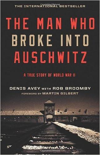 The Man Who Broke Into Auschwitz A True Story Of World War Ii Avey Denis Broomby Rob 9780306819650 Amazon Com Books