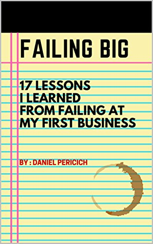 Failing Big: 17 Lessons I Learned From Failing at My First Business