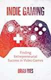 Indie Gaming: Finding Entrepreneurial Success in Video Games