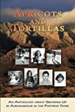 img - for Apricots and Tortillas: An Anthology about Growing Up in Albuquerque in the Postwar Years book / textbook / text book