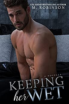 Keeping Her Wet: A Novella by [Robinson, M.]