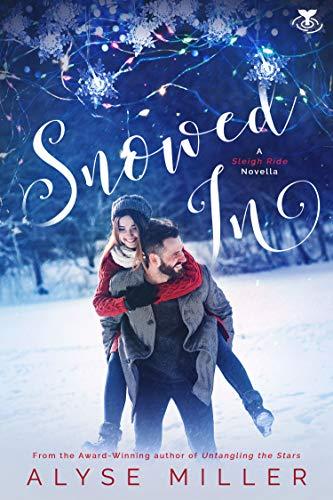 Snowed In (Sleigh Ride Novella Book 1) by [Miller, Alyse]