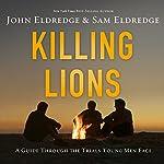Killing Lions: A Guide Through the Trials Young Men Face | John Eldredge,Sam Eldredge