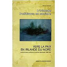 Vers la paix en Irlande du Nord: Communication politique et publicité télévisuelle 1988-1997 (Monde anglophone) (French Edition)