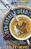 Front cover for the book Tea-totally Dead by Jaqueline Girdner