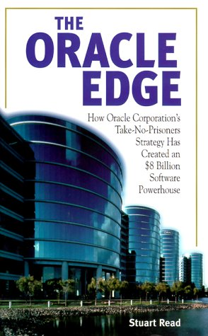 The Oracle Edge  How Oracle Corporations Take No Prisoners Strategy Has Made An  8 Billion Software Powerhouse