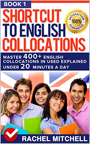 Shortcut To English Collocations: Master 400+ English Collocations In Used Explained Under 20 Minutes A Day (Book 1) (English Teaching Jobs For Non Native Speakers)