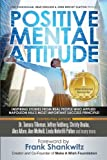 Positive Mental Attitude: Inspiring Stories From Real People Who Applied Napoleon Hill's Most Important Success Principle