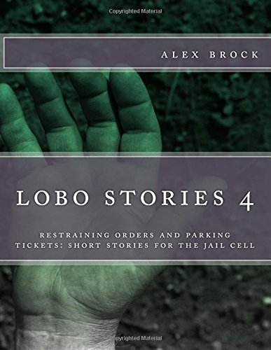Download lobe stories 4: restraining orders and parking tickets: short stories for the jail cell pdf epub